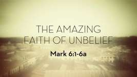 The Amazing Faith of Unbelief
