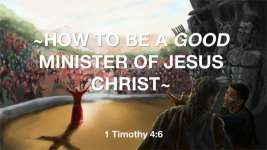 How to be a Good Minister of Jesus Christ