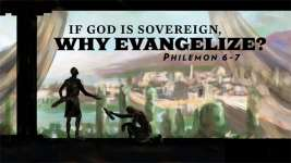 If God is Sovereign, Why Evangelize?