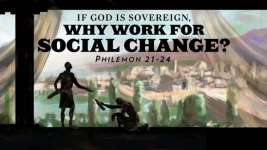 If God is Sovereign, Why Work for Social Change?