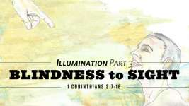 Blindness to Sight (Illumination Part 3)