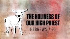 The Holiness of Our High Priest