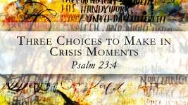 Three Choices to Make in Crisis Moments