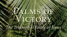 Palms of Victory, the Triumphal Entry of Jesus