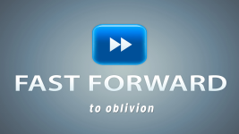 Fast-Forward: To Oblivion