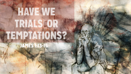 Have We Trials or Temptations?