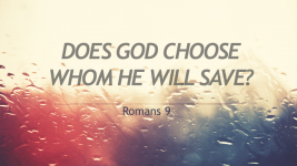 Does God Choose Whom He Will Save?
