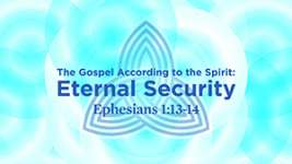 The Gospel according to the Spirit: Eternal Security
