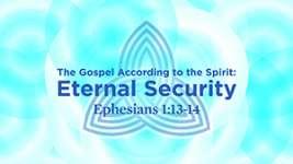 The Gospel according to the Spirit: Eternal Security