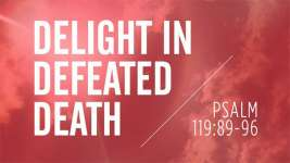 Delight in Defeated Death