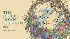 The Upside Down Kingdom (Pt 1)