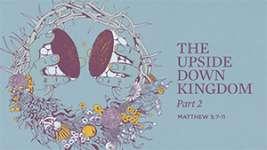 The Upside Down Kingdom (Pt 2)