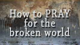 How to Pray for the Broken World
