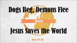 Dogs Beg, Demons Flee, and Jesus Saves the World