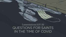 Questions for Saints in the Time of COVID