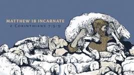 Matthew 18 Incarnate