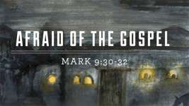 Afraid of the Gospel